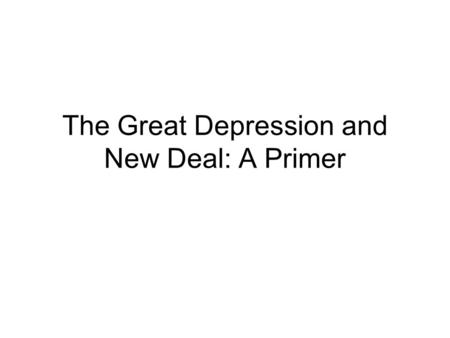 The Great Depression and New Deal: A Primer. The Great Depression was truly 'Great'