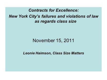 Contracts for Excellence: New York City's failures and violations of law as regards class size November 15, 2011 Leonie Haimson, Class Size Matters.