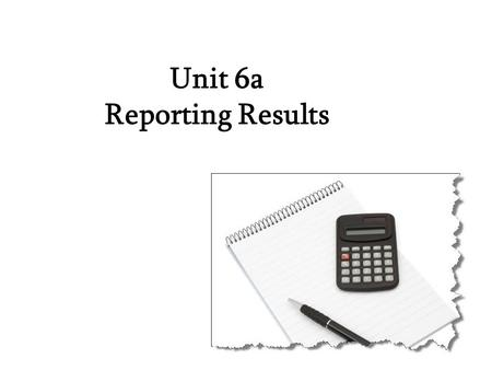 Unit 6a Reporting Results. What information is used to measure the performance of a company? Where can you find this information? –Profit: 利润、收益 –Turnover:
