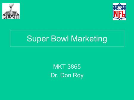 Super Bowl Marketing MKT 3865 Dr. Don Roy. Super Bowl Advertising Trends 1.Cost to advertise during Super Bowl has risen sharply in recent years.