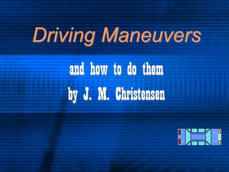 Driving Maneuvers and how to do them by J. M. Christensen and how to do them by J. M. Christensen.