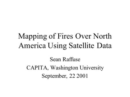 Mapping of Fires Over North America Using Satellite Data Sean Raffuse CAPITA, Washington University September, 22 2001.