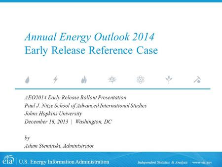 Www.eia.gov U.S. Energy Information Administration Independent Statistics & Analysis Annual Energy Outlook 2014 Early Release Reference Case AEO2014 Early.