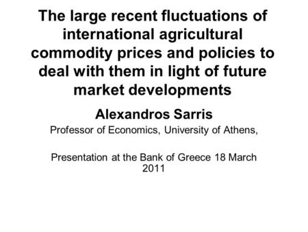 The large recent fluctuations of international agricultural commodity prices and policies to deal with them in light of future market developments Alexandros.