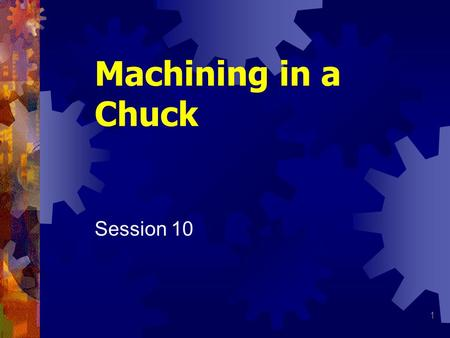 Machining in a Chuck Session 10.