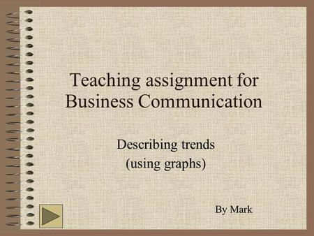 Teaching assignment for Business Communication Describing trends (using graphs) By Mark.