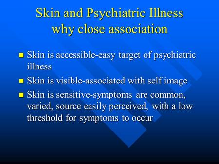 Skin and Psychiatric Illness why close association Skin is accessible-easy target of psychiatric illness Skin is accessible-easy target of psychiatric.