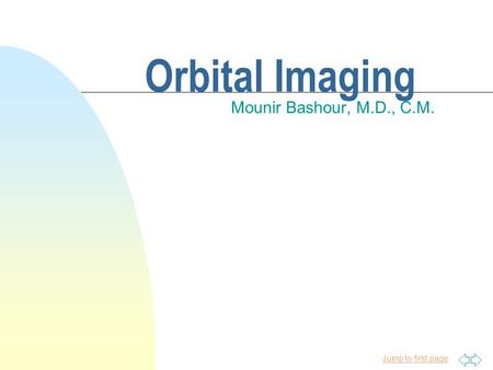Jump to first page Orbital Imaging Mounir Bashour, M.D., C.M.