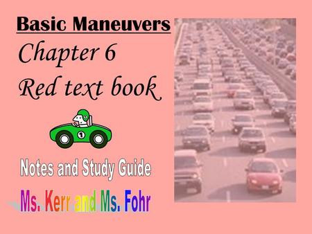 Basic Maneuvers Chapter 6 Red text book Visibility: Check traffic, traffic signals, signs, and road markings. Time: Be aware of speed limit and speed.