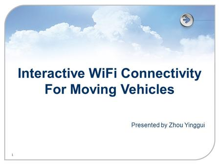 1 Interactive WiFi Connectivity For Moving Vehicles Presented by Zhou Yinggui.