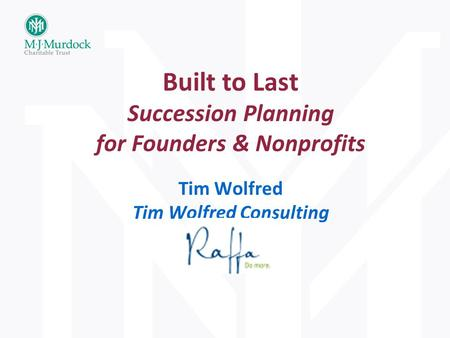 Built to Last Succession Planning for Founders & Nonprofits Tim Wolfred Tim Wolfred Consulting.