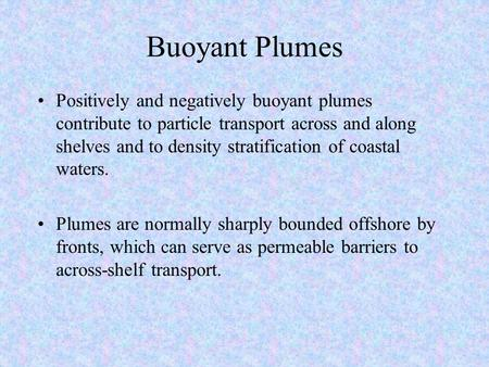 Buoyant Plumes Positively and negatively buoyant plumes contribute to particle transport across and along shelves and to density stratification of coastal.