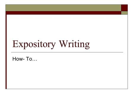 Expository Writing How- To…. What is expository writing?  Expository writing- writing that describes how to do something.  Examples: recipes, directions.