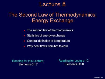 Lecture 8, p 1 Lecture 8 The Second Law of Thermodynamics; Energy Exchange  The second law of thermodynamics  Statistics of energy exchange  General.