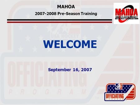 MAHOA 2007-2008 Pre-Season Training WELCOME September 16, 2007.
