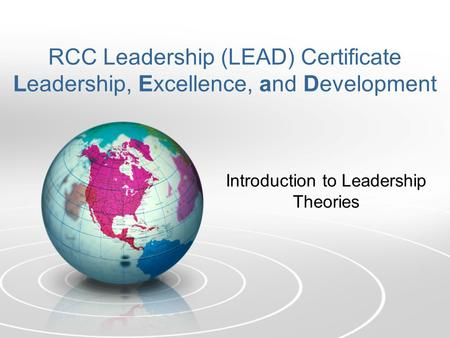 RCC Leadership (LEAD) Certificate Leadership, Excellence, and Development Introduction to Leadership Theories.