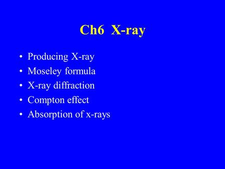 Ch6 X-ray Producing X-ray Moseley formula X-ray diffraction