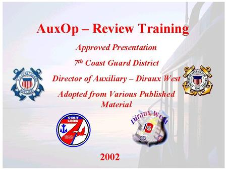 1. 2 AUXILIARY OPERATIONAL SPECIALTY COURSE SEAMANSHIP ( AUXSEA) U.S. DEPARTMENT OF TRANSPORTATION UNITED STATES COAST GUARD AUXILIARY DIRAUX ANNEX WEST.
