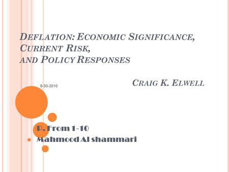 D EFLATION : E CONOMIC S IGNIFICANCE, C URRENT R ISK, AND P OLICY R ESPONSES C RAIG K. E LWELL P. From 1-10 Mahmood Al shammari.
