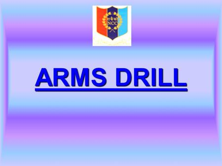 ARMS DRILL. SAVDHAN(ATTENTION)  The normal position of attention is to be maintained.  Right hand will hold the rifle at the right side.  Thumb on.