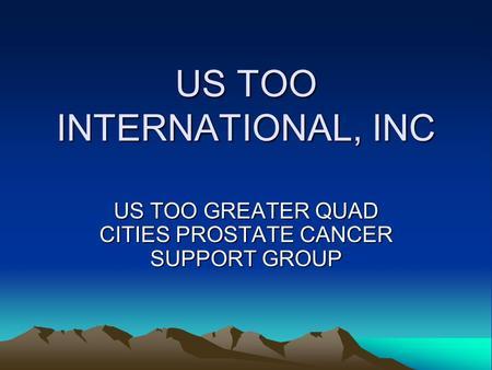 US TOO INTERNATIONAL, INC US TOO GREATER QUAD CITIES PROSTATE CANCER SUPPORT GROUP.