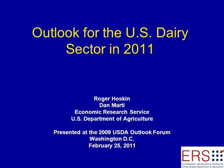 Outlook for the U.S. Dairy Sector in 2011 Roger Hoskin Dan Marti Economic Research Service U.S. Department of Agriculture Presented at the 2009 USDA Outlook.