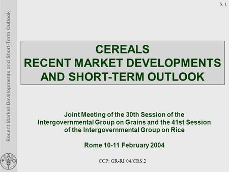 Recent Market Developments and Short-Term Outlook S. 1 Joint Meeting of the 30th Session of the Intergovernmental Group on Grains and the 41st Session.