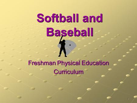 1 Softball and Baseball Freshman Physical Education Curriculum.