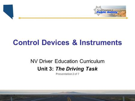 Control Devices & Instruments NV Driver Education Curriculum Unit 3: The Driving Task Presentation 2 of 7.