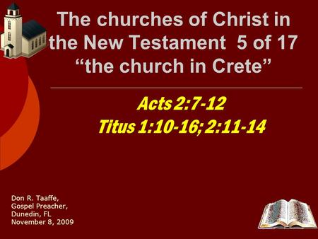 "The churches of Christ in the New Testament 5 of 17 ""the church in Crete"" Don R. Taaffe, Gospel Preacher, Dunedin, FL November 8, 2009 Acts 2:7-12 Titus."