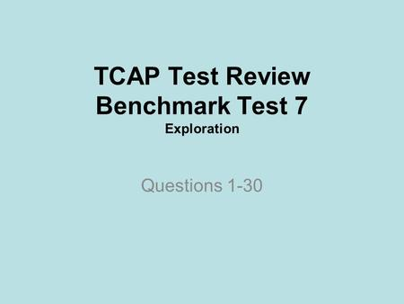 TCAP Test Review Benchmark Test 7 Exploration Questions 1-30.