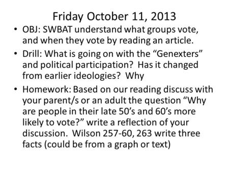 "Friday October 11, 2013 OBJ: SWBAT understand what groups vote, and when they vote by reading an article. Drill: What is going on with the ""Genexters"""