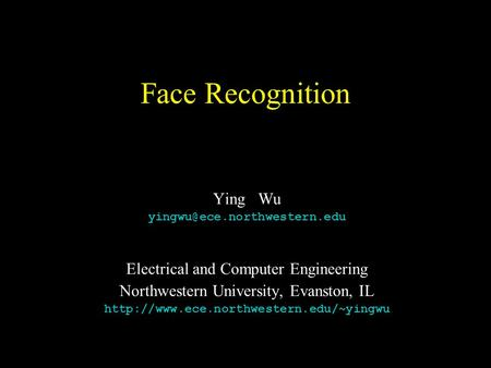 Face Recognition Ying Wu Electrical and Computer Engineering Northwestern University, Evanston, IL