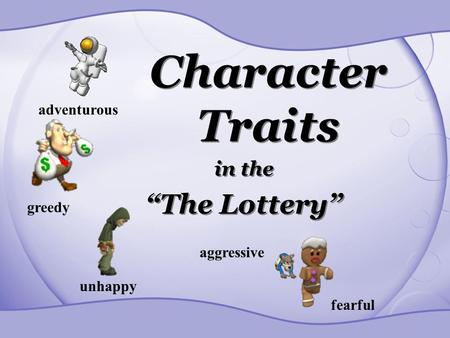 "Character Traits ""The Lottery"" in the adventurous greedy aggressive"