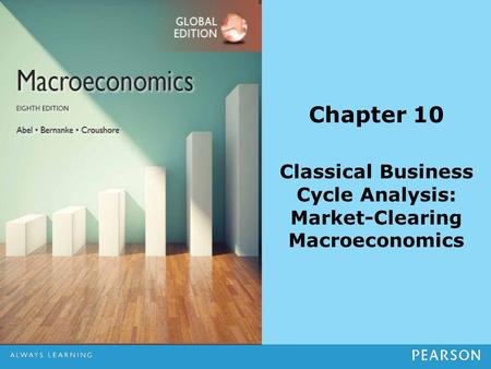 Chapter 10 Classical Business Cycle Analysis: Market-Clearing Macroeconomics.