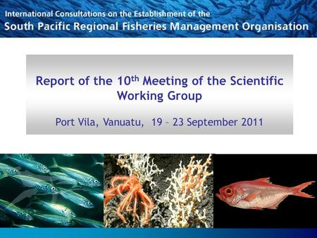 Report of the 10 th Meeting of the Scientific Working Group Port Vila, Vanuatu, 19 – 23 September 2011.