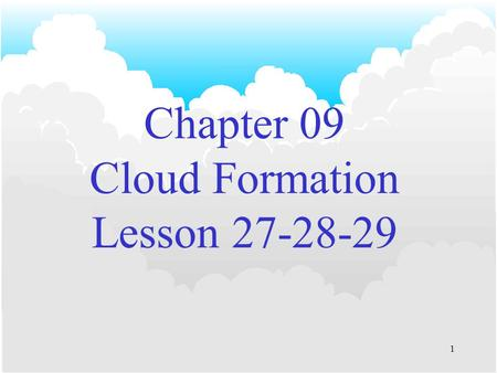 1 Chapter 09 Cloud Formation Lesson 27-28-29 2 Cloud Hazards The principal causes of concern are the following: –Visibility reduction –Turbulence –Airframe.