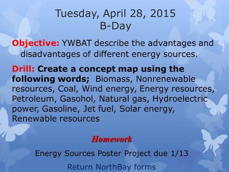 Tuesday, April 28, 2015 B-Day Objective: YWBAT describe the advantages and disadvantages of different energy sources. Drill: Create a concept map using.