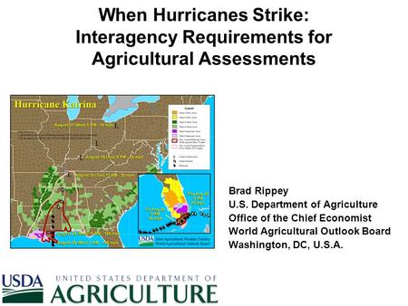 When Hurricanes Strike: Interagency Requirements for Agricultural Assessments Brad Rippey U.S. Department of Agriculture Office of the Chief Economist.