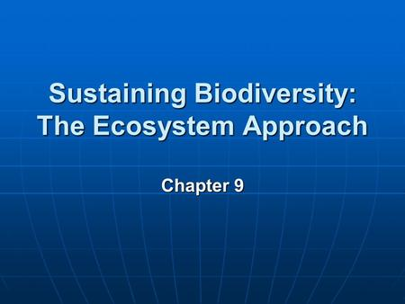 Sustaining Biodiversity: The Ecosystem Approach