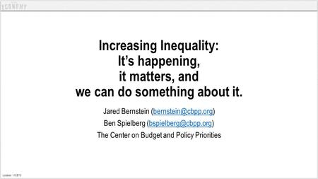 Increasing Inequality: It's happening, it matters, and we can do something about it. Jared Bernstein Ben Spielberg.