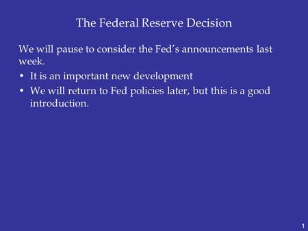 The Federal Reserve Decision We will pause to consider the Fed's announcements last week. It is an important new development We will return to Fed policies.