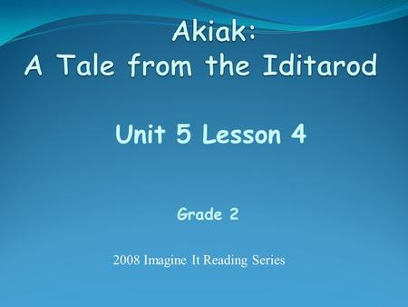 Unit 5 Lesson 4 Grade 2 2008 Imagine It Reading Series.