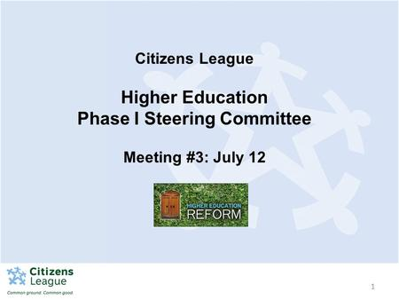 1 Citizens League Higher Education Phase I Steering Committee Meeting #3: July 12.