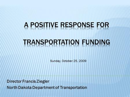 Director Francis Ziegler North Dakota Department of Transportation Sunday, October 25, 2009.