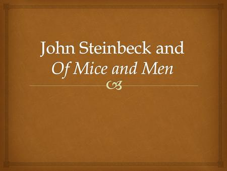 "John Steinbeck 1902-1968  ""[The writer's first duty was to] set down his time as nearly as he can understand it [and serve as] the watch-dog of society…to."