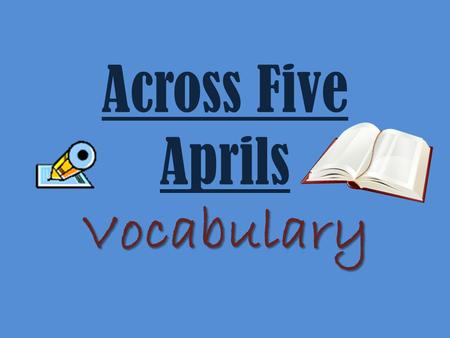 Vocabulary Across Five Aprils Vocabulary. Chapters 1-3 1.Aloof- removed or distant either physically or emotionally 2.Comeuppance- a deserved penalty.