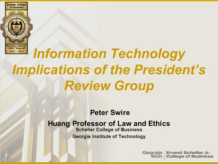 Information Technology Implications of the President's Review Group Peter Swire Huang Professor of Law and Ethics Scheller College of Business Georgia.