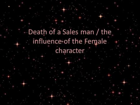 Death of a Sales man / the influence of the Female character.