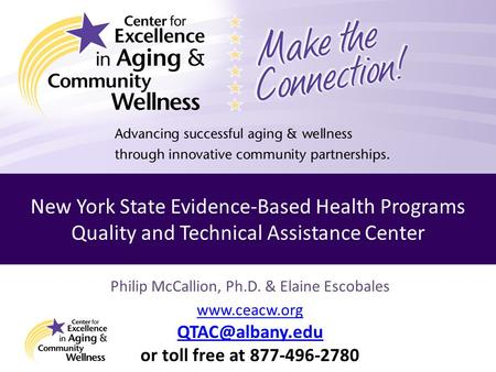 Philip McCallion, Ph.D. & Elaine Escobales  or toll free at 877-496-2780 New York State Evidence-Based Health Programs Quality.